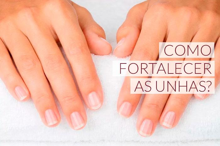 Como fortalecer as unhas?
