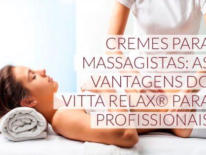 Cremes para massagistas: as vantagens do Vitta Relax® para profissionais