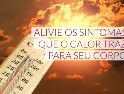 Alivie os sintomas que o calor traz para seu corpo